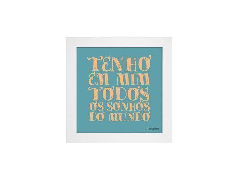"""Quadro emoldurado com mensagem por R$42,90 na <a href=""""http://www.encadreeposters.com.br/mais-recentes/quadro-tenho-em-mim-todos-os-sonhos-do-mundo/"""" target=""""_blank"""">Encadreé Posters</a>"""